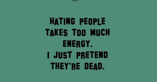 Scorpio Quote: Hating People Takes Too Much Energy. I Just