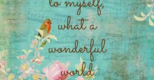 And I Think To Myself What A Wonderful World Cozy Home Pinterest Personality Famous