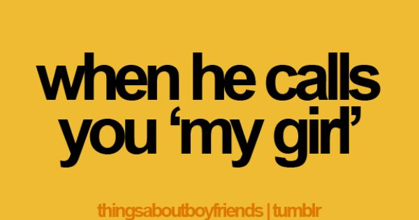"Things About Boyfriends: when he calls you ""my girl"""