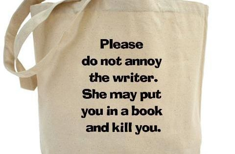 """Please do not annoy the writer. She may put you in a"