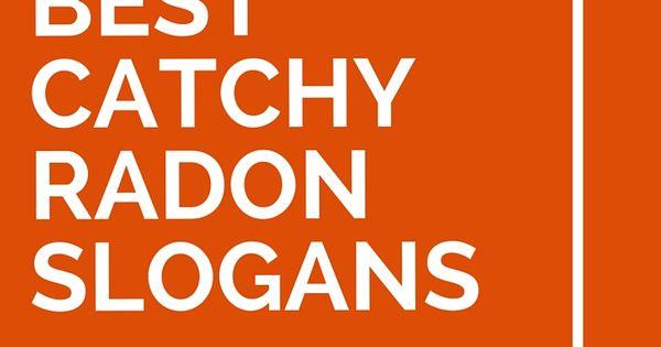 17 Best Catchy Radon Slogans Catchy Slogans