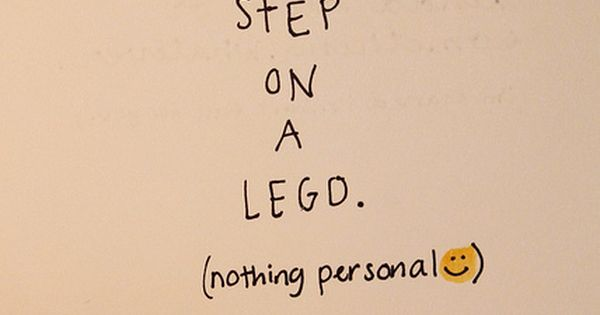 I hope you step on a LEGO. So funny.