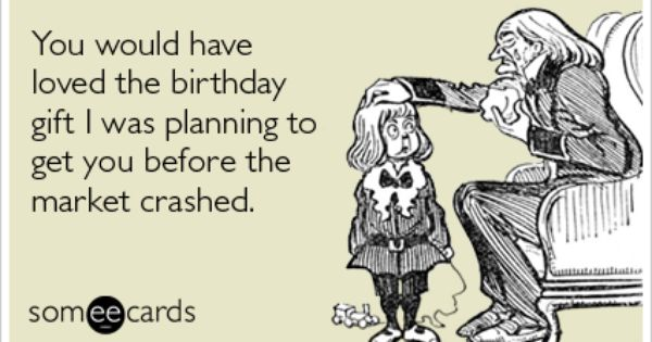 Funny Birthday Ecard: You would have loved the birthday gift I was