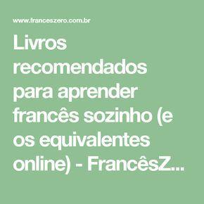 Livros Recomendados Para Aprender Frances Sozinho E Os Equivalentes Online Franceszero Curso De France Aprender Frances Canal De Ensino Educacao Francesa