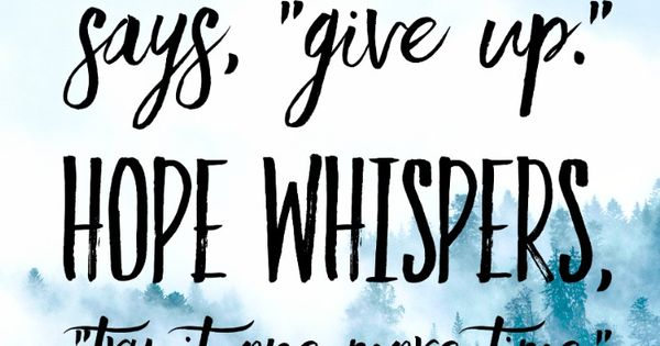 Pinterest Christian Quotes: Don't Give Up. There Is Always HOPE. Christian