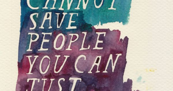 """You cannot save people, you can just love them."" --- so true."