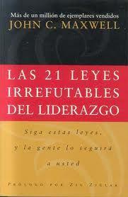Las 21 Leyes Irrefutables Del Liderazgo Por John C Maxwell Libros Sobre Liderazgo Liderazgo Libros De Administracion
