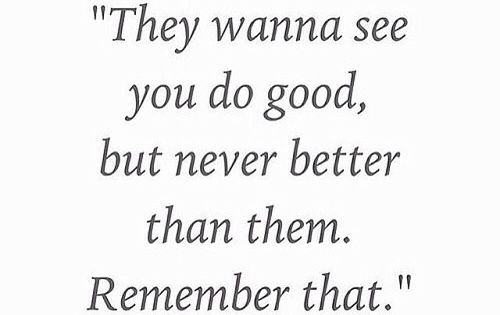 """""""They Wanna See You Do Good, But Never Better Than Them"""