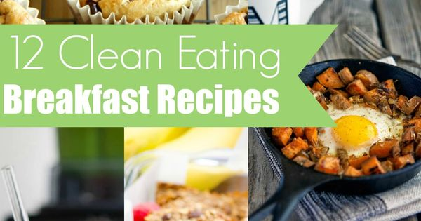 12 Clean Eating Breakfast Recipes - These healthy breakfast recipes are perfect