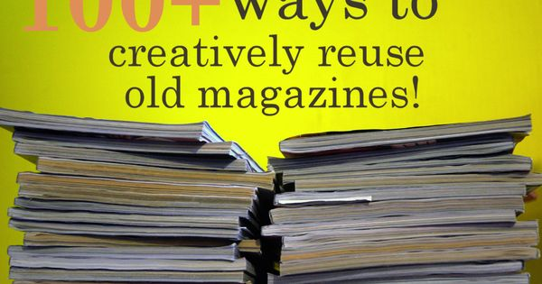 100+ Ways to Creatively Reuse Old Magazines | Always Chrysti. A plethora of