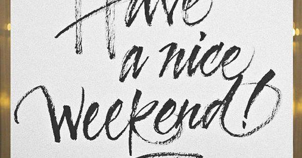 Have A Nice Weekend Is It Friday Yet Worter Spruche Weisheiten