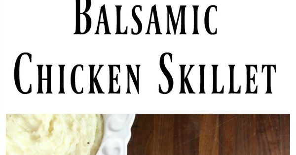 Balsamic chicken, Skillets and Skillet dinners on Pinterest