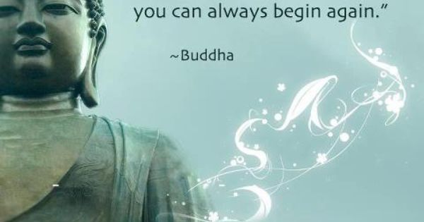 """You can always begin again"" Buddha quote 