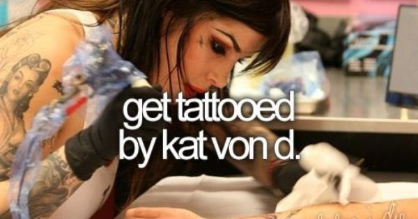 Get a tattoo by Kat Von D