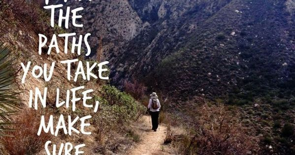 """Of all the paths you take in life, make sure a few"