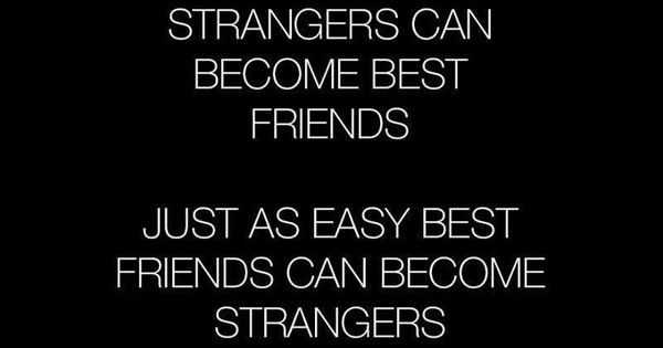 Strangers Can Become Best Friends Just As Easy Best