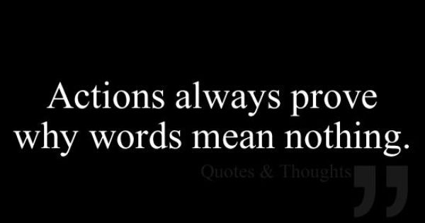 """I believe in actions, not words"" - basically my life motto."