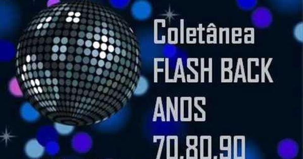 Flash Back Anos 70 80 E 90 As Melhores Musicas Antigas