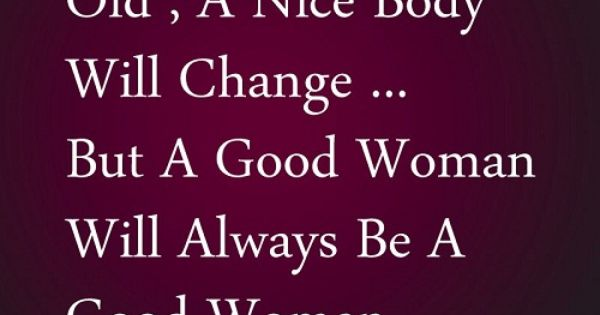 Good Woman Will Always Be A Good