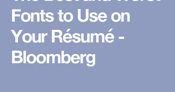The Best and Worst Fonts to Use on Your Résumé Grammar - fonts to use on resume