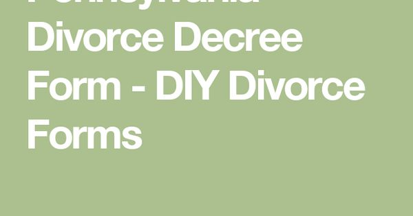 Pennsylvania Divorce Decree Form - DIY Divorce Forms be Pinterest - free divorce decree forms