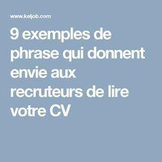 9 Exemples De Phrase Qui Donnent Envie Aux Recruteurs De Lire Votre Cv Recherche Emploi Lettre De Motivation Emploi