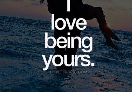 I Love Being Yours Pictures, Photos, and Images for Facebook, Tumblr, Pinterest,