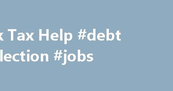 Back Tax Help #debt #collection #jobs Http\/\/debtremmont\  Debt Collector Job Description