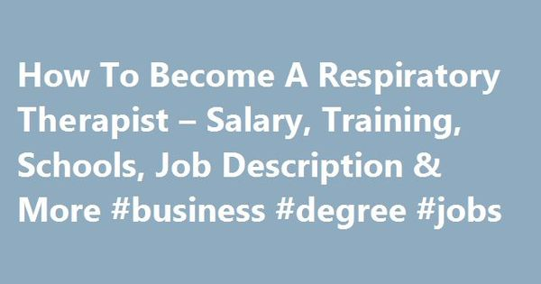 How To Become A Respiratory Therapist u2013 Salary, Training, Schools - respiratory therapist job description