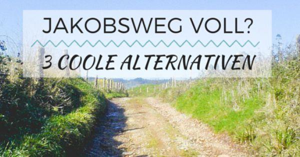 Jakobsweg Alternativen 3 Coole Wanderwege Abseits Der Massen