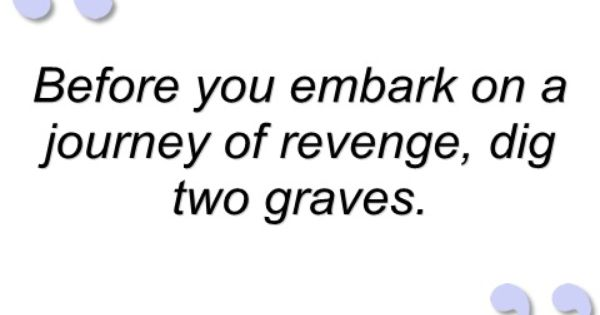 Before You Embark On A Journey Of Revenge Dig Two Graves Revenge Quote Jpg 480 350 Confucius Quotes Revenge Quotes Revenge