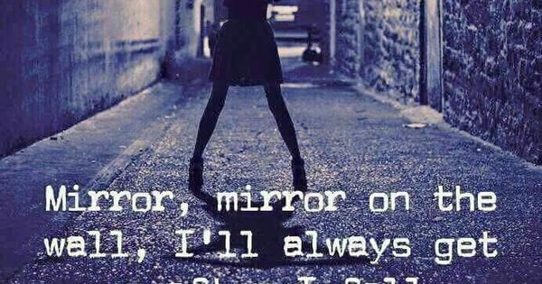 Mirror, Mirror On The Wall, Always Get Up After I Fall