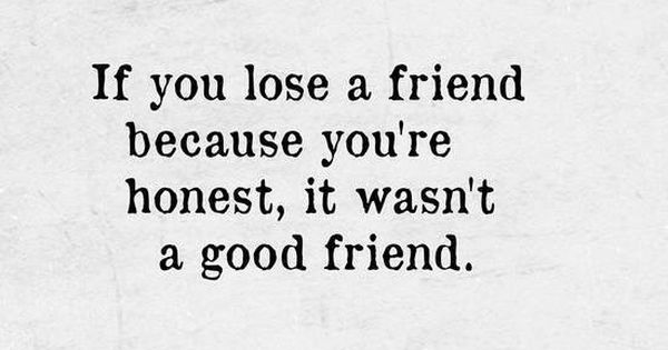 Friendship Quotes Through Good And Bad : Thank gosh i did lose that friend tbh took a lot of