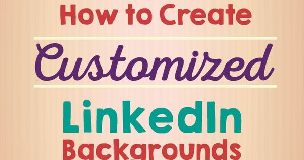 how to create customized linkedin backgrounds   social
