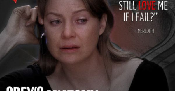 """Will you still love me if I fail?"" - Meredith - I"