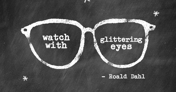"""And above all, watch with glittering eyes the whole world around you"