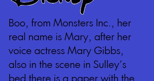 Disney Fact 46: Boo, from Monsters Inc., her real name is Mary,