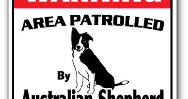 Australian Shepherd Security Sign Area Patrolled Gag Funny Dog Warning Pet Ebay Australian Shepherd Pet Signs Security Signs