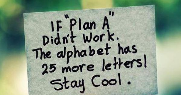 This is the best, it is so true that when plan a,b,and