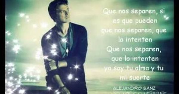 Resultado De Imagen Para Letras De Canciones De Alejandro Sanz No