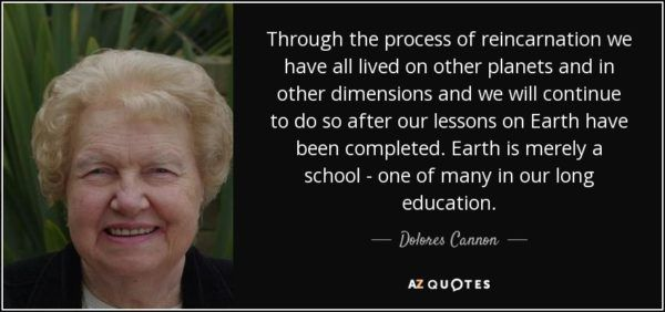 quote-through-the-process-of-reincarnation-we-have-all-lived-on-other-planets-and-in-other- dolores-cannon-82… | Dolores cannon, Delores cannon, Past life regression