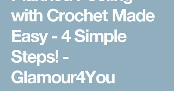 Crocheting Made Easy : Planned Pooling with Crochet Made Easy - 4 Simple Steps! - Glamour4You ...