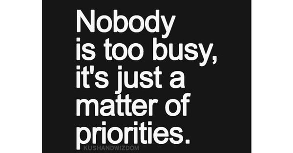 17 Best Too Busy Quotes On Pinterest: Nobody Is Too Busy, It's Just A Matter Of Priorities