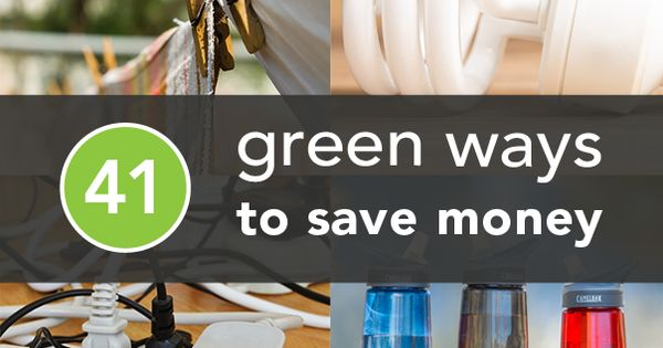 41 Eco-Friendly Ways to Save Money -- Totally going to look into