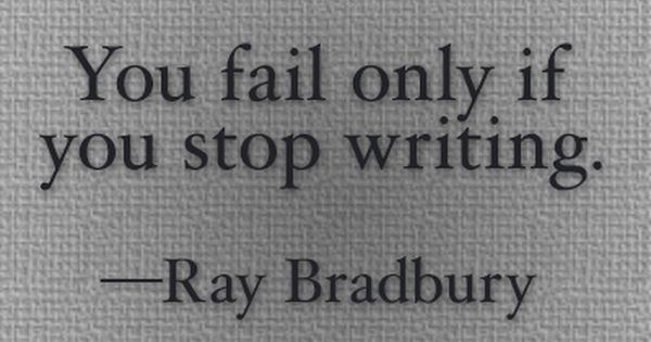 """You fail only if you stop writing."" - Ray Bradbury quotes writing"