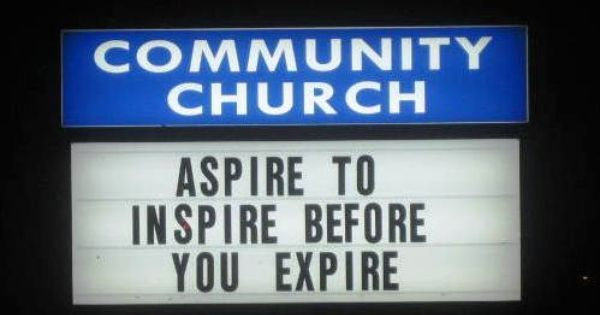 """""""Aspire to Inspire before you Expire!"""""""