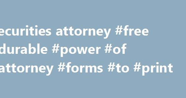 Securities Attorney Free Durable Power Of Attorney Forms To