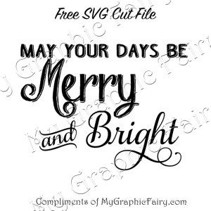 May Your Days Be Merry Bright Svg My Graphic Fairy Merry And Bright Merry Svg