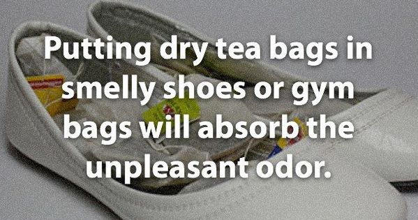 Smelly Shoes Stinky shoes? Put tea bags to absorb the odor and