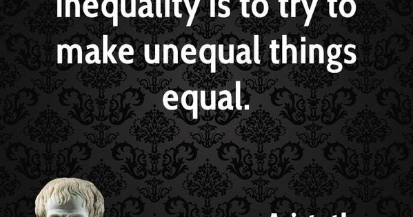 32 Best Images About Aristotle Quotes On Pinterest: The Worst Form Of Inequality Is To Try To Make Unequal